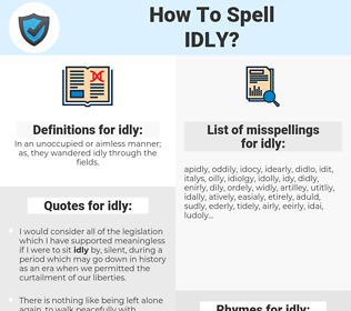 idly, spellcheck idly, how to spell idly, how do you spell idly, correct spelling for idly