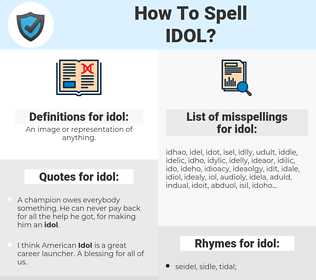 idol, spellcheck idol, how to spell idol, how do you spell idol, correct spelling for idol