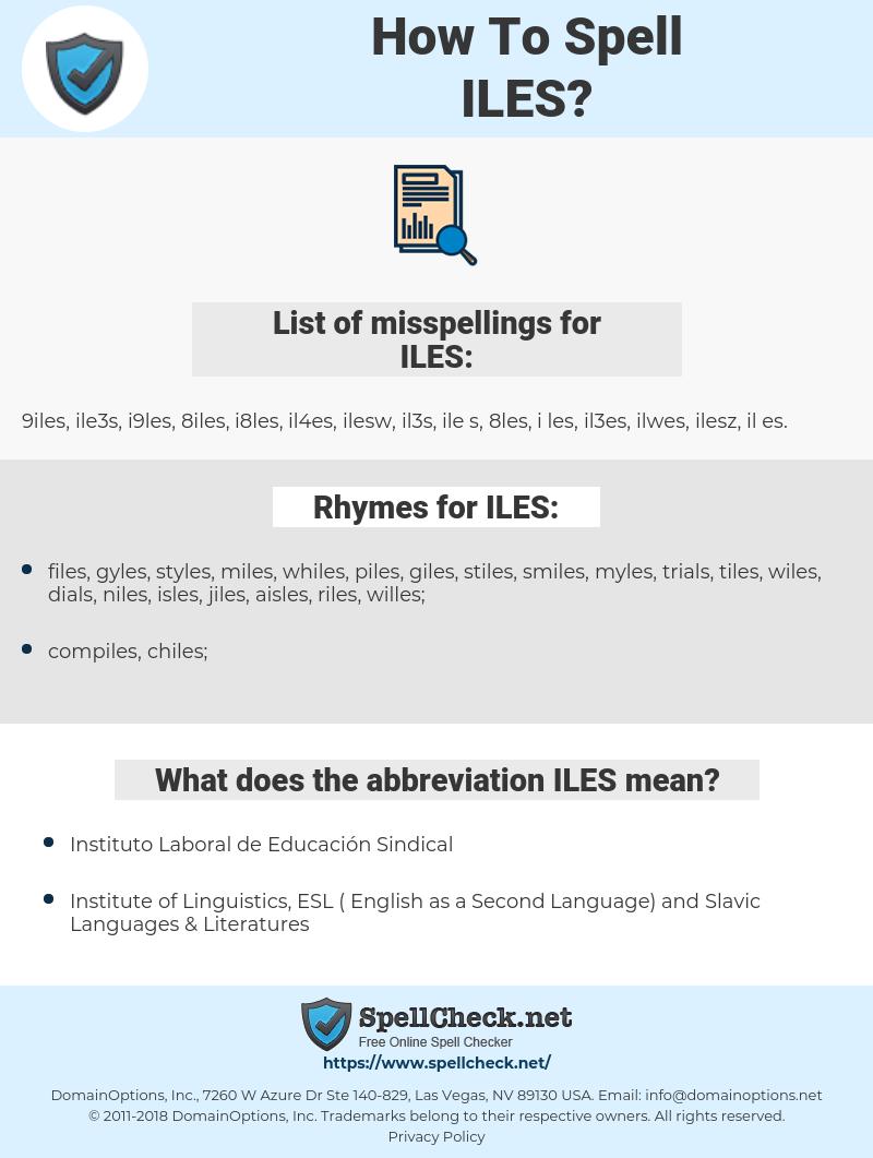 ILES, spellcheck ILES, how to spell ILES, how do you spell ILES, correct spelling for ILES