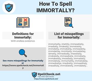 Immortally, spellcheck Immortally, how to spell Immortally, how do you spell Immortally, correct spelling for Immortally