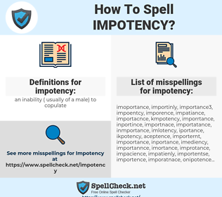 impotency, spellcheck impotency, how to spell impotency, how do you spell impotency, correct spelling for impotency