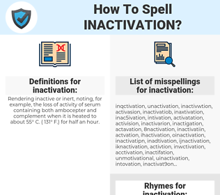 inactivation, spellcheck inactivation, how to spell inactivation, how do you spell inactivation, correct spelling for inactivation