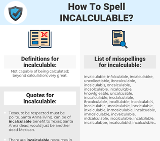 incalculable, spellcheck incalculable, how to spell incalculable, how do you spell incalculable, correct spelling for incalculable