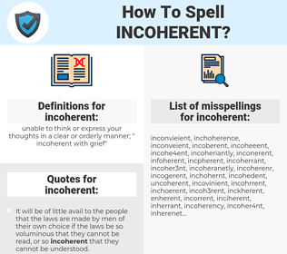 incoherent, spellcheck incoherent, how to spell incoherent, how do you spell incoherent, correct spelling for incoherent