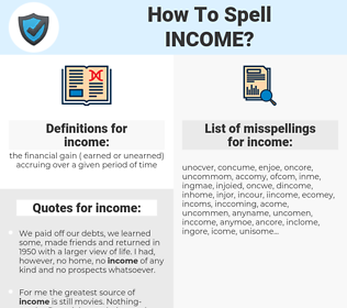 income, spellcheck income, how to spell income, how do you spell income, correct spelling for income