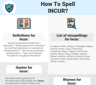 incur, spellcheck incur, how to spell incur, how do you spell incur, correct spelling for incur