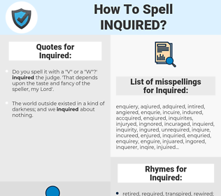 Inquired, spellcheck Inquired, how to spell Inquired, how do you spell Inquired, correct spelling for Inquired