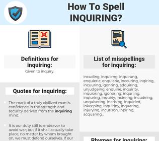 inquiring, spellcheck inquiring, how to spell inquiring, how do you spell inquiring, correct spelling for inquiring
