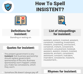 insistent, spellcheck insistent, how to spell insistent, how do you spell insistent, correct spelling for insistent