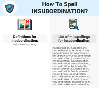 insubordination, spellcheck insubordination, how to spell insubordination, how do you spell insubordination, correct spelling for insubordination
