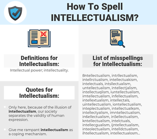Intellectualism, spellcheck Intellectualism, how to spell Intellectualism, how do you spell Intellectualism, correct spelling for Intellectualism