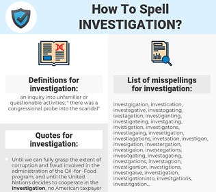 investigation, spellcheck investigation, how to spell investigation, how do you spell investigation, correct spelling for investigation