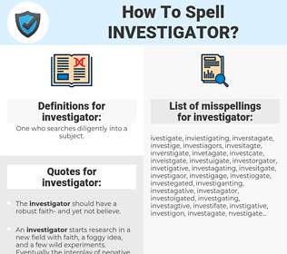investigator, spellcheck investigator, how to spell investigator, how do you spell investigator, correct spelling for investigator
