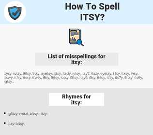 itsy, spellcheck itsy, how to spell itsy, how do you spell itsy, correct spelling for itsy