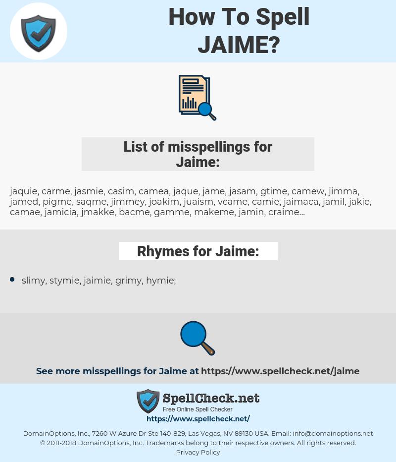 Jaime, spellcheck Jaime, how to spell Jaime, how do you spell Jaime, correct spelling for Jaime