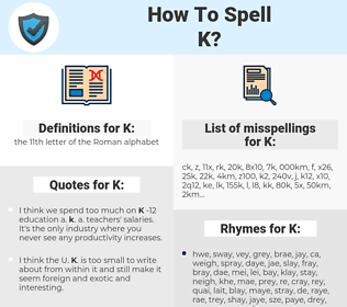 K, spellcheck K, how to spell K, how do you spell K, correct spelling for K