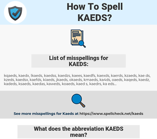 KAEDS, spellcheck KAEDS, how to spell KAEDS, how do you spell KAEDS, correct spelling for KAEDS