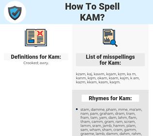 Kam, spellcheck Kam, how to spell Kam, how do you spell Kam, correct spelling for Kam