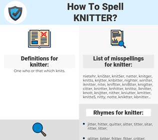 knitter, spellcheck knitter, how to spell knitter, how do you spell knitter, correct spelling for knitter