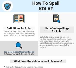 kola, spellcheck kola, how to spell kola, how do you spell kola, correct spelling for kola