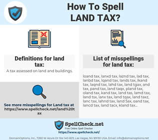 land tax, spellcheck land tax, how to spell land tax, how do you spell land tax, correct spelling for land tax