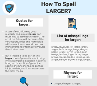 larger, spellcheck larger, how to spell larger, how do you spell larger, correct spelling for larger