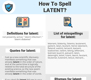 latent, spellcheck latent, how to spell latent, how do you spell latent, correct spelling for latent
