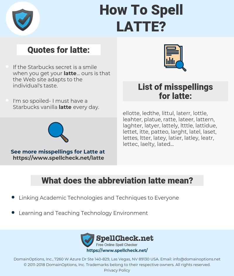 latte, spellcheck latte, how to spell latte, how do you spell latte, correct spelling for latte
