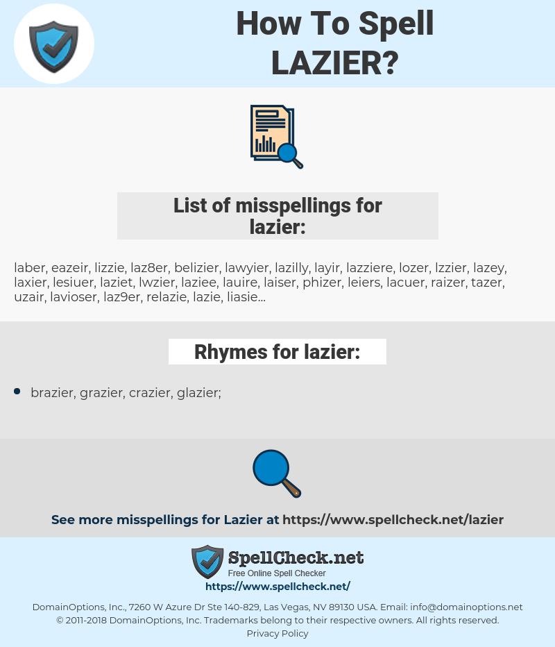 lazier, spellcheck lazier, how to spell lazier, how do you spell lazier, correct spelling for lazier