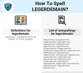 legerdemain, spellcheck legerdemain, how to spell legerdemain, how do you spell legerdemain, correct spelling for legerdemain
