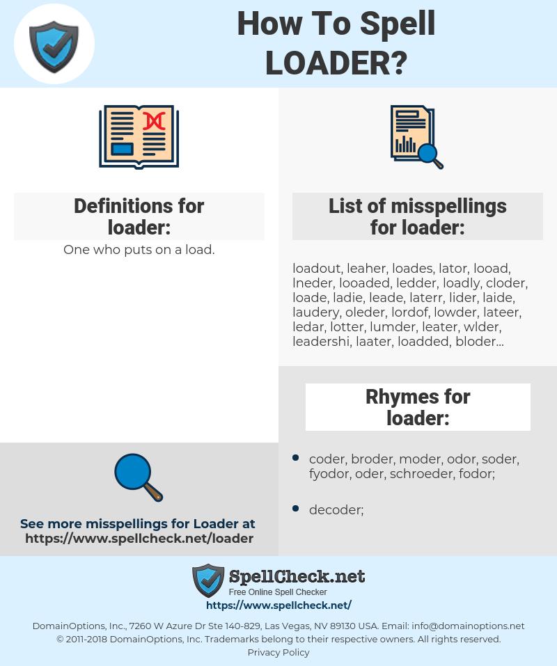 loader, spellcheck loader, how to spell loader, how do you spell loader, correct spelling for loader