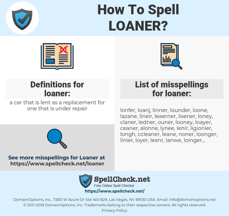 loaner, spellcheck loaner, how to spell loaner, how do you spell loaner, correct spelling for loaner