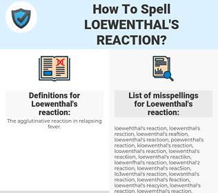 Loewenthal's reaction, spellcheck Loewenthal's reaction, how to spell Loewenthal's reaction, how do you spell Loewenthal's reaction, correct spelling for Loewenthal's reaction