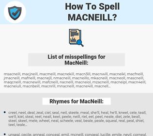 MacNeill, spellcheck MacNeill, how to spell MacNeill, how do you spell MacNeill, correct spelling for MacNeill
