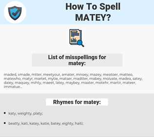 matey, spellcheck matey, how to spell matey, how do you spell matey, correct spelling for matey