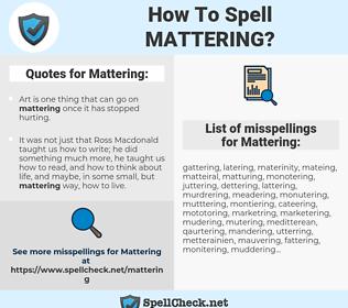 Mattering, spellcheck Mattering, how to spell Mattering, how do you spell Mattering, correct spelling for Mattering