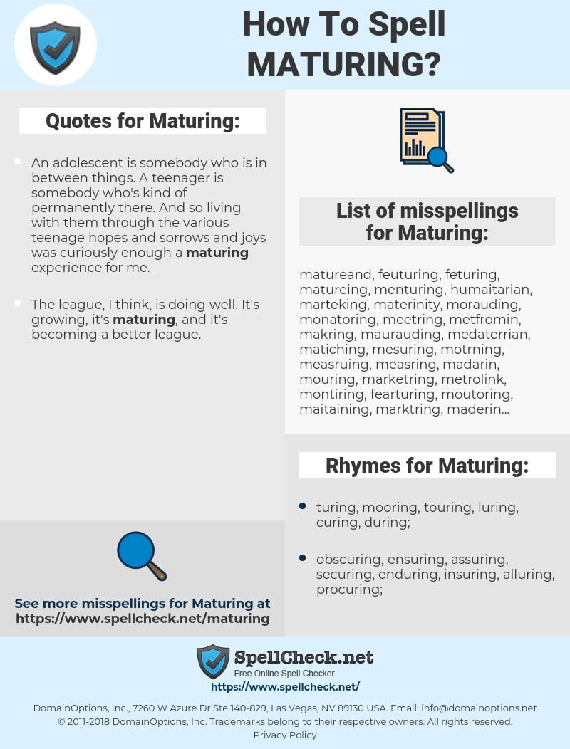 Maturing, spellcheck Maturing, how to spell Maturing, how do you spell Maturing, correct spelling for Maturing