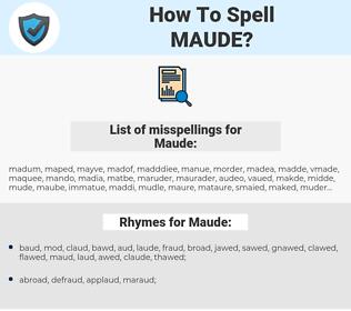 Maude, spellcheck Maude, how to spell Maude, how do you spell Maude, correct spelling for Maude