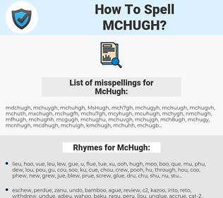 McHugh, spellcheck McHugh, how to spell McHugh, how do you spell McHugh, correct spelling for McHugh