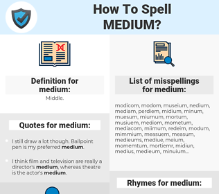 medium, spellcheck medium, how to spell medium, how do you spell medium, correct spelling for medium