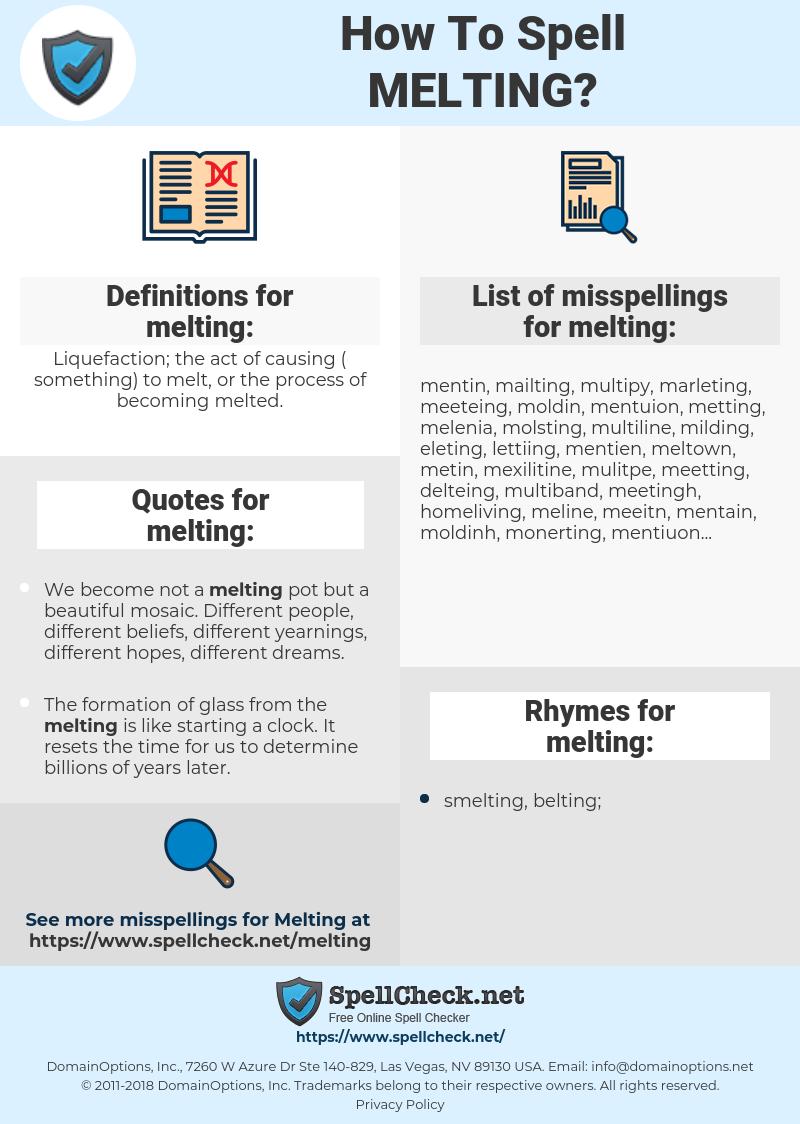 melting, spellcheck melting, how to spell melting, how do you spell melting, correct spelling for melting