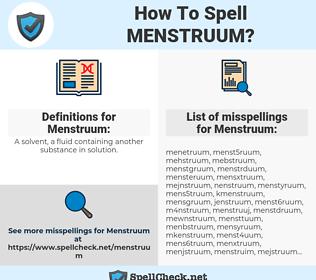 Menstruum, spellcheck Menstruum, how to spell Menstruum, how do you spell Menstruum, correct spelling for Menstruum