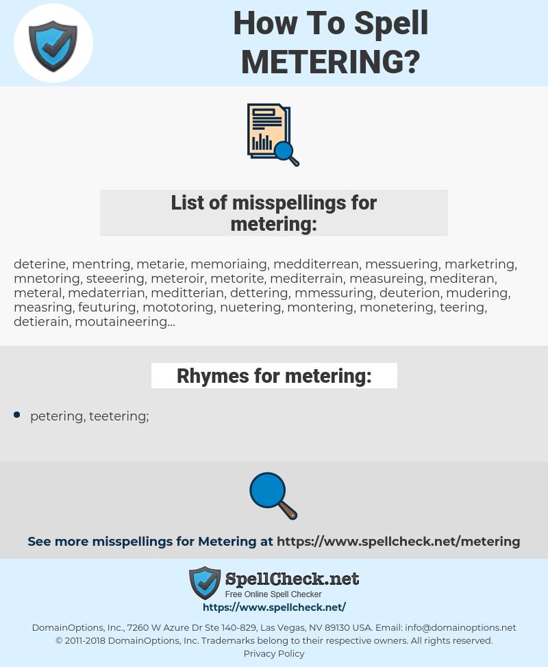 metering, spellcheck metering, how to spell metering, how do you spell metering, correct spelling for metering