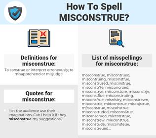 misconstrue, spellcheck misconstrue, how to spell misconstrue, how do you spell misconstrue, correct spelling for misconstrue