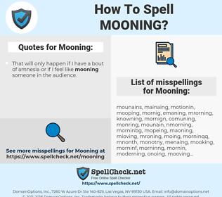 Mooning, spellcheck Mooning, how to spell Mooning, how do you spell Mooning, correct spelling for Mooning