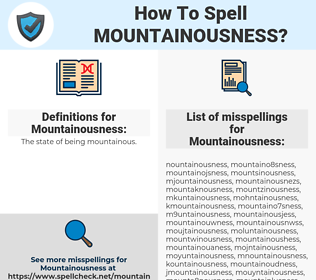 Mountainousness, spellcheck Mountainousness, how to spell Mountainousness, how do you spell Mountainousness, correct spelling for Mountainousness