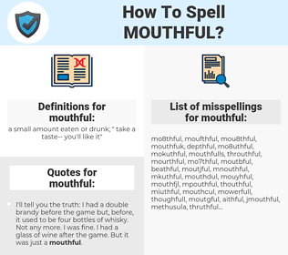 mouthful, spellcheck mouthful, how to spell mouthful, how do you spell mouthful, correct spelling for mouthful