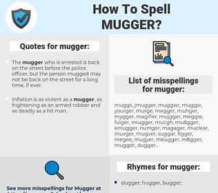 mugger, spellcheck mugger, how to spell mugger, how do you spell mugger, correct spelling for mugger
