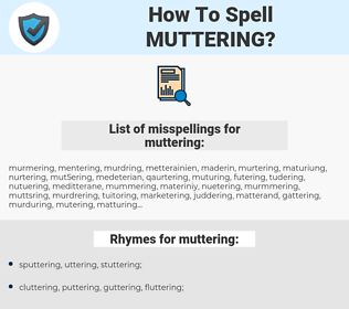 muttering, spellcheck muttering, how to spell muttering, how do you spell muttering, correct spelling for muttering