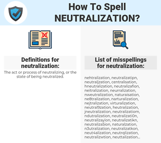 neutralization, spellcheck neutralization, how to spell neutralization, how do you spell neutralization, correct spelling for neutralization